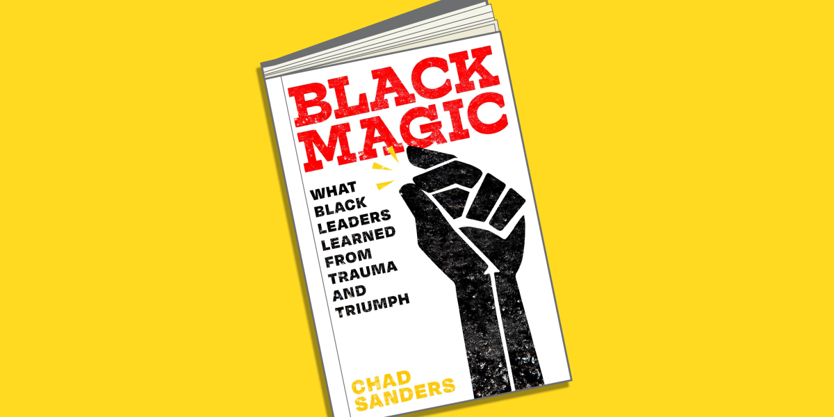 The meaning of 'Black Magic' and what Black business leaders have learned from trauma and triumph