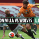 Aston Villa 0-1 Wolves LIVE: Stream FREE, TV channel, kick off time, team news for TODAY'S Premier League clash